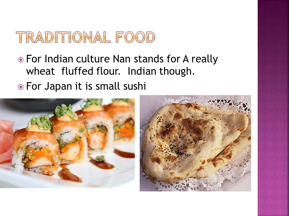  For Indian culture Nan stands for A really wheat fluffed flour.