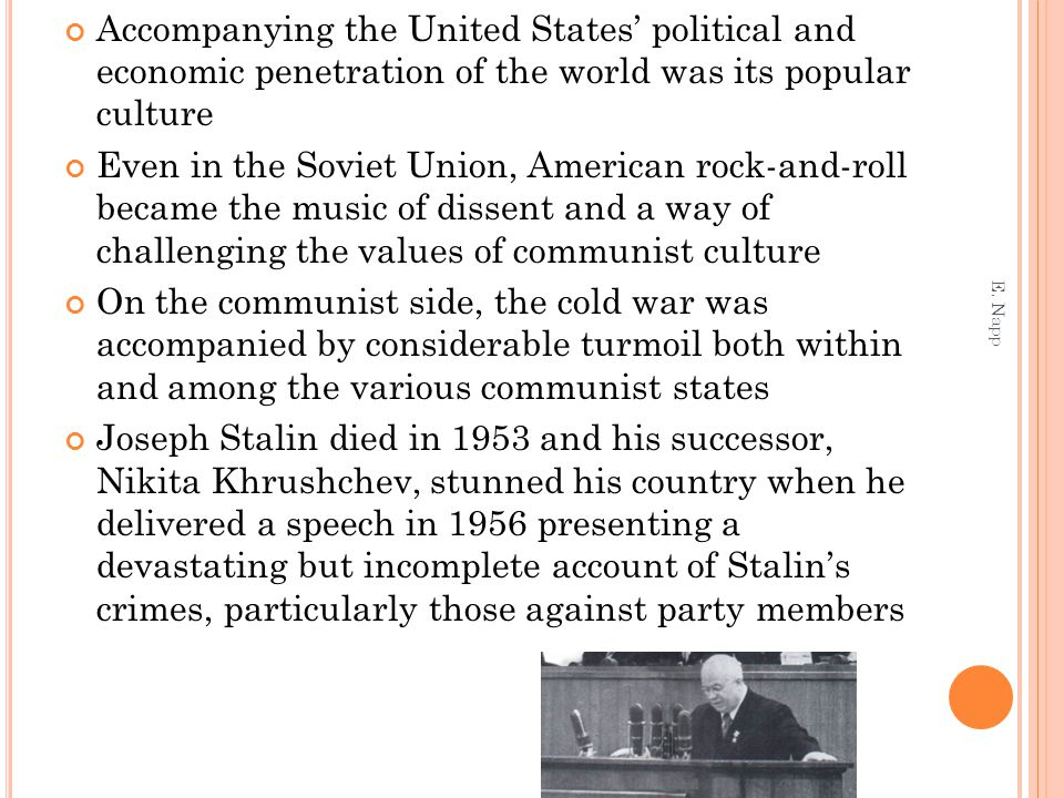 Accompanying the United States' political and economic penetration of the world was its popular culture Even in the Soviet Union, American rock-and-ro