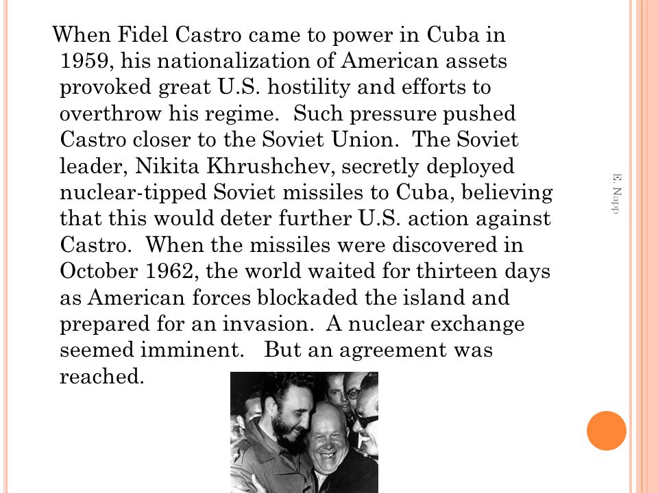 When Fidel Castro came to power in Cuba in 1959, his nationalization of American assets provoked great U.S. hostility and efforts to overthrow his reg
