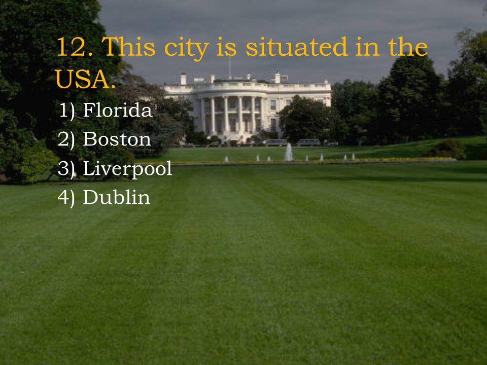 11. Hollywood is situated near: 1) San Francisco, California 2) Boston, Massachusetts 3) Los Angeles, California 4) Seattle, Washington