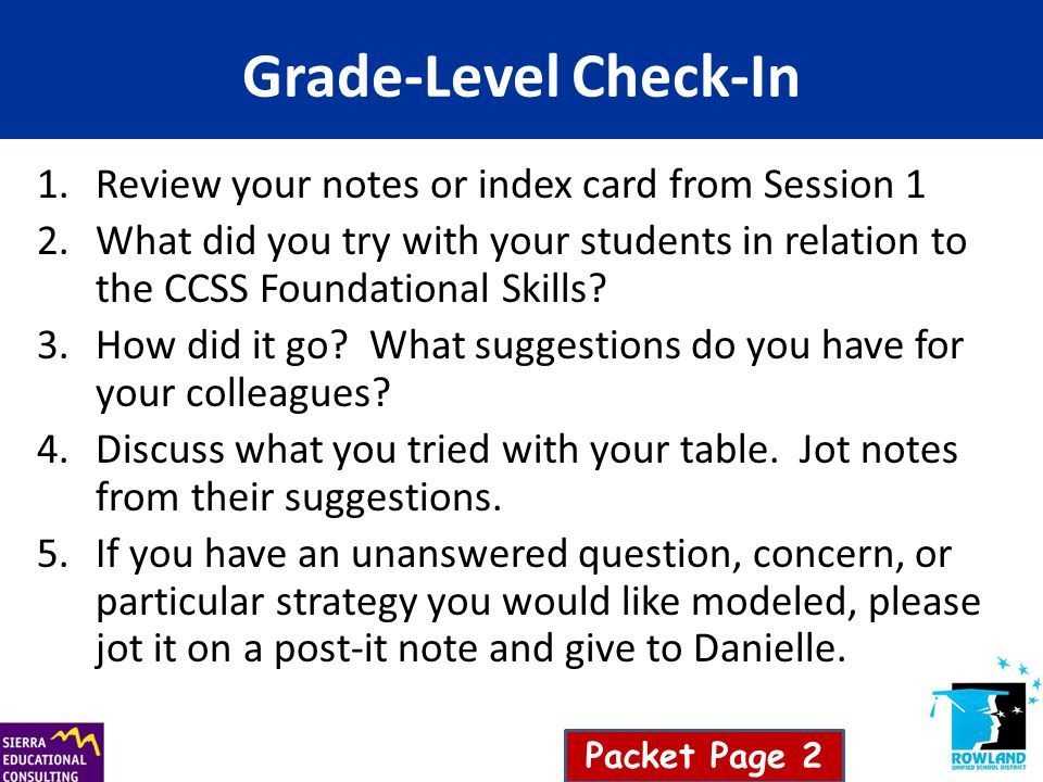 Grade-Level Check-In 1.Review your notes or index card from Session 1 2.What did you try with your students in relation to the CCSS Foundational Skill