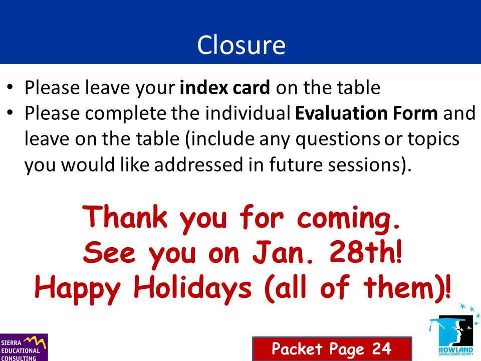 Closure Please leave your index card on the table Please complete the individual Evaluation Form and leave on the table (include any questions or topi
