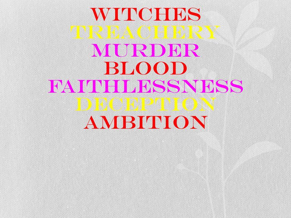 WITCHES TREACHERY MURDER BLOOD FAITHLESSNESS DECEPTION AMBITION