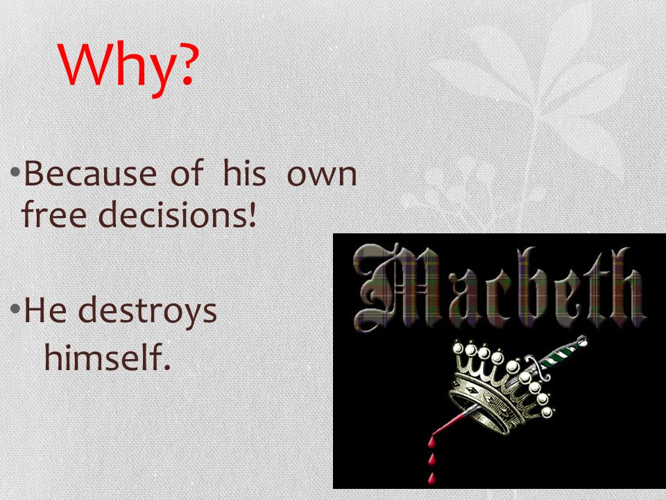 Why Because of his own free decisions! He destroys himself.