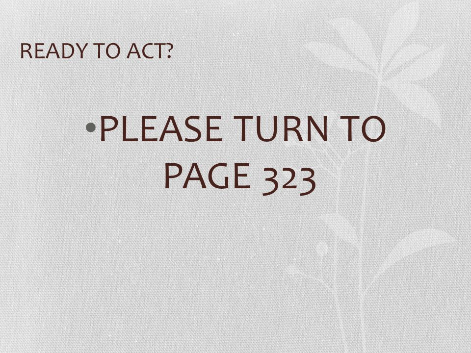 READY TO ACT? PLEASE TURN TO PAGE 323