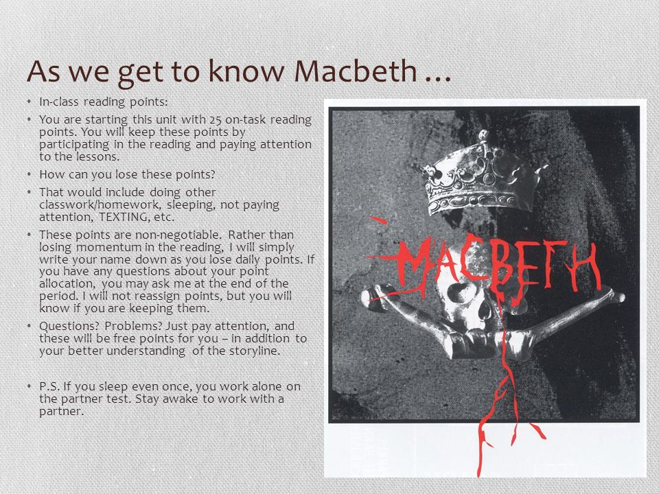 As we get to know Macbeth … In-class reading points: You are starting this unit with 25 on-task reading points. You will keep these points by particip