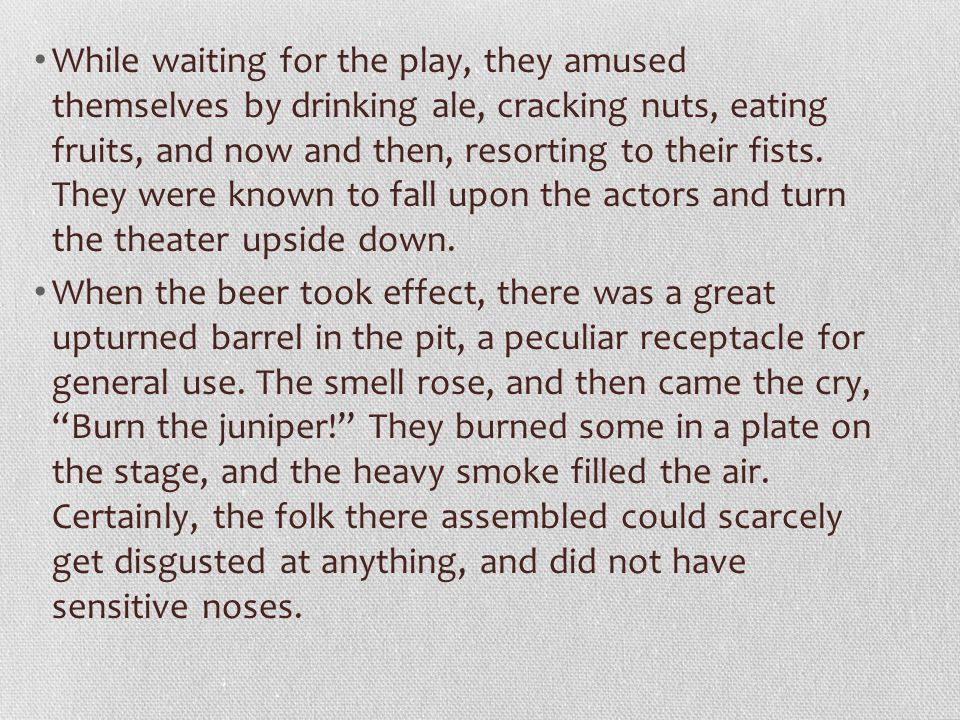 While waiting for the play, they amused themselves by drinking ale, cracking nuts, eating fruits, and now and then, resorting to their fists.