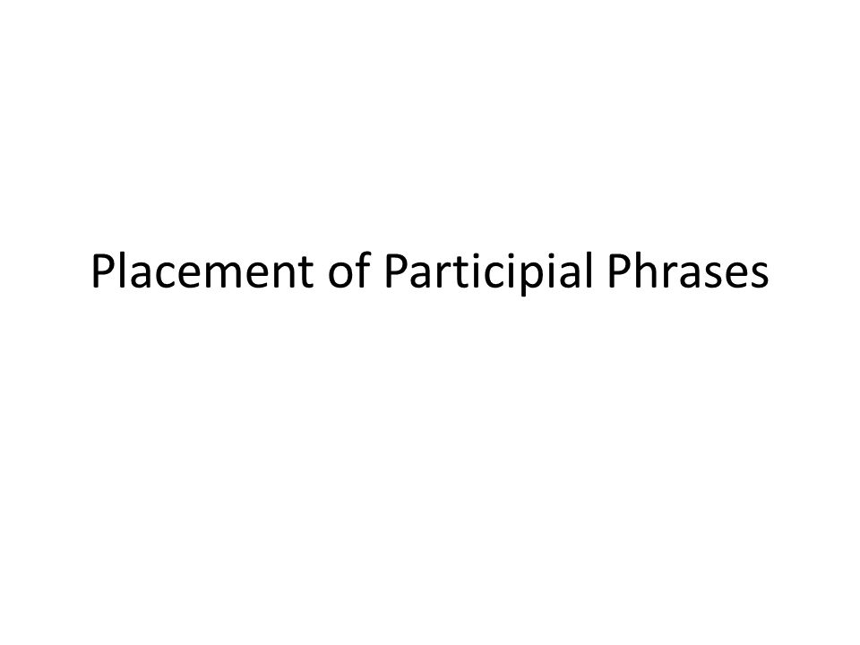 Directions AFTER you have read the RULES for placement of participial phrases and completed Ex.