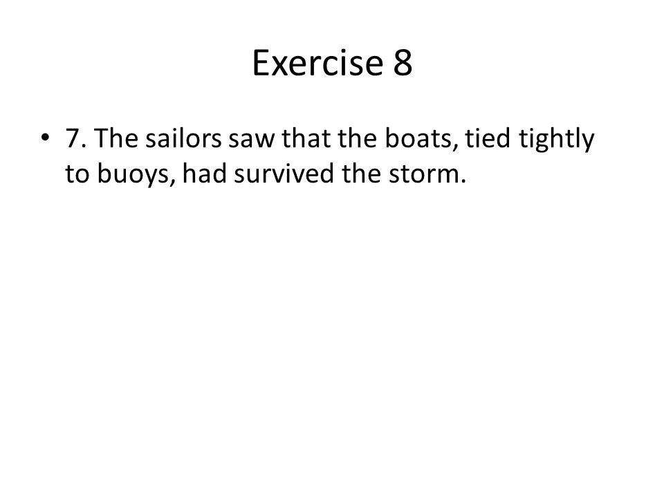 Exercise 8 7. The sailors saw that the boats, tied tightly to buoys, had survived the storm.