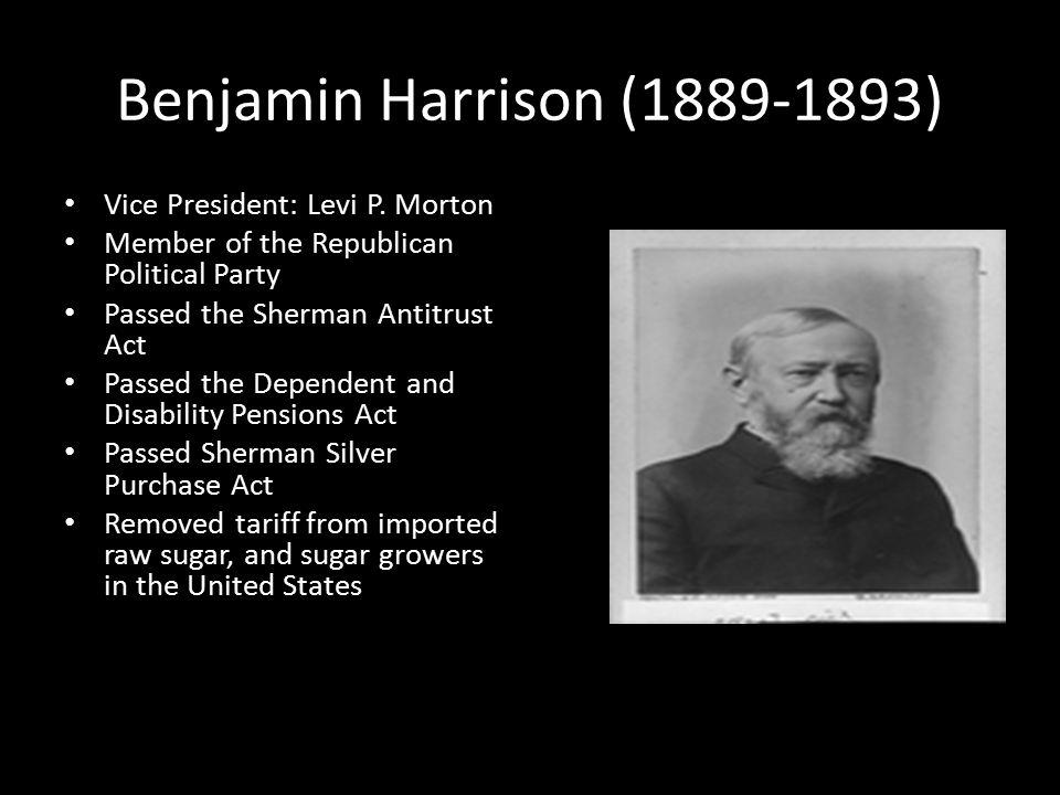 Benjamin Harrison (1889-1893) Vice President: Levi P.