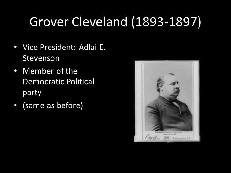 Grover Cleveland (1893-1897) Vice President: Adlai E.