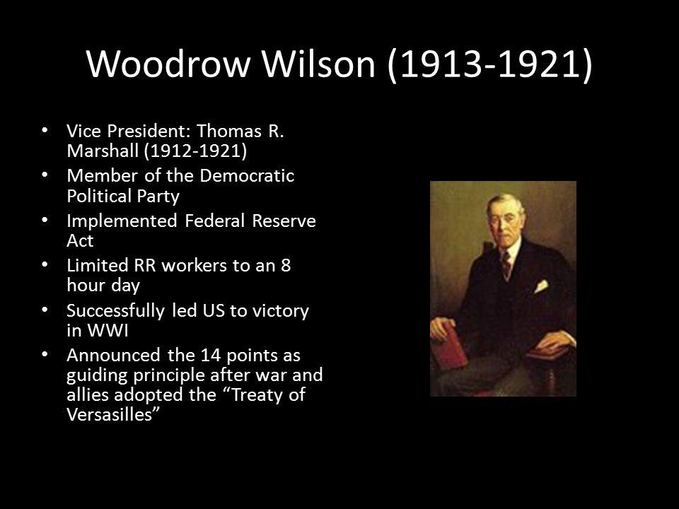 Woodrow Wilson (1913-1921) Vice President: Thomas R.