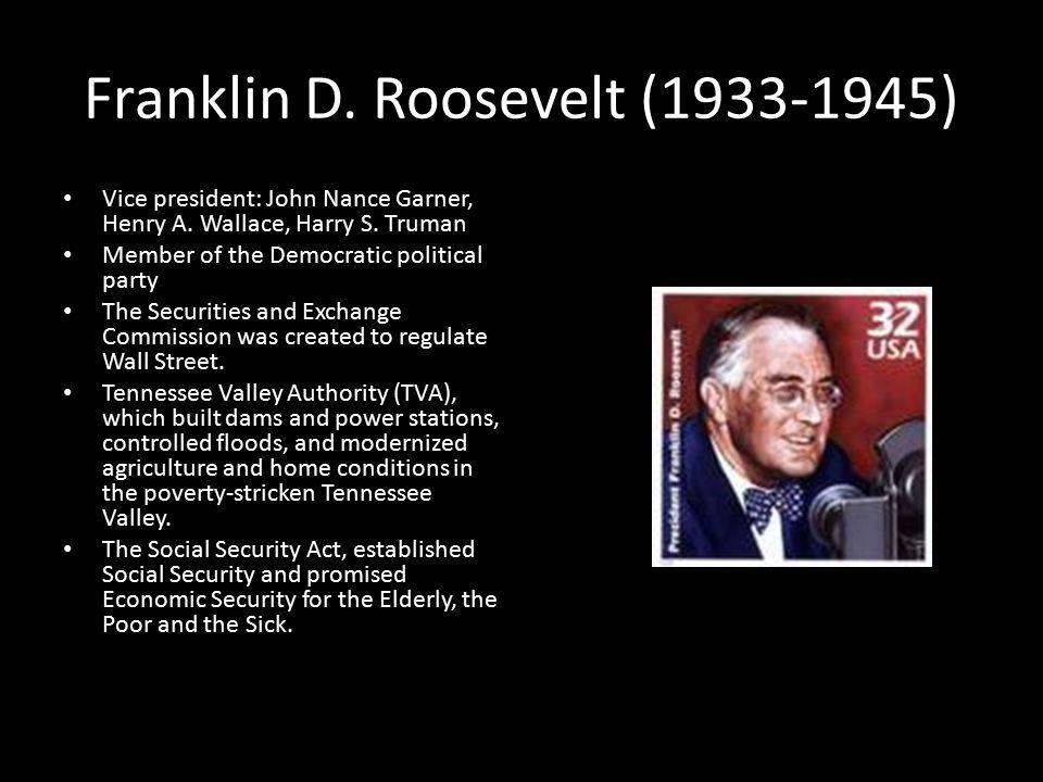 Franklin D. Roosevelt (1933-1945) Vice president: John Nance Garner, Henry A.