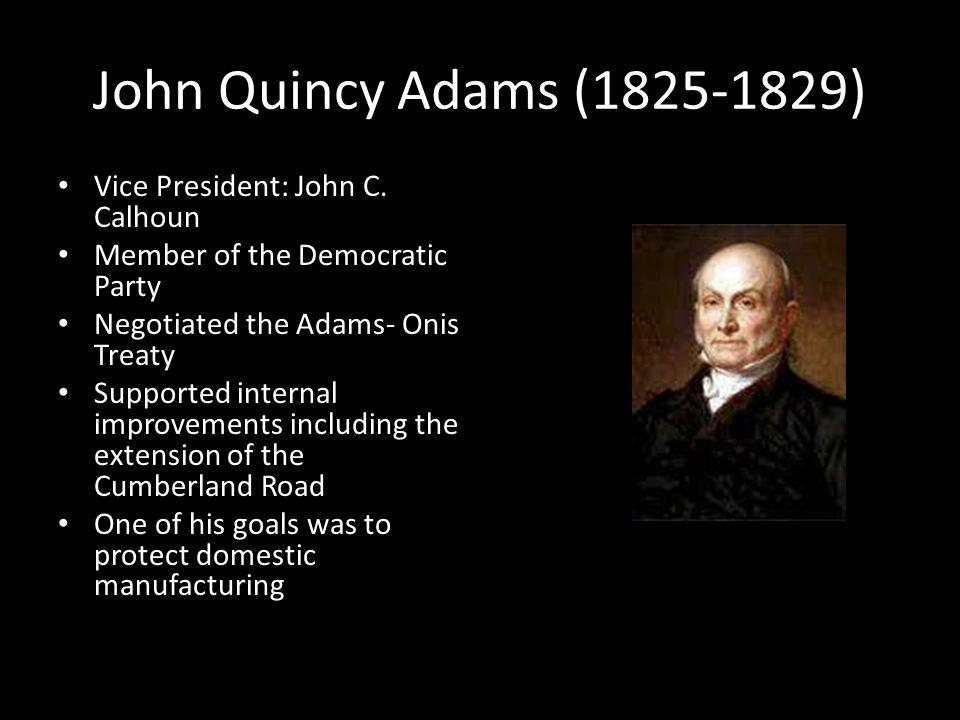 John Quincy Adams (1825-1829) Vice President: John C.