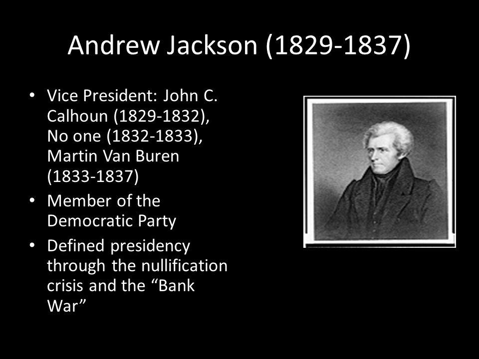 Andrew Jackson (1829-1837) Vice President: John C.