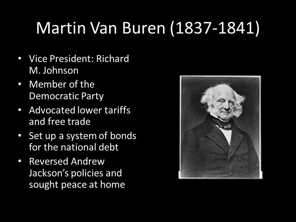 Martin Van Buren (1837-1841) Vice President: Richard M.