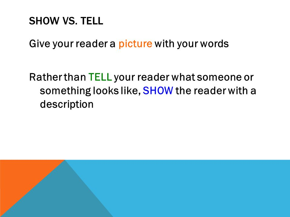 Give your reader a picture with your words Rather than TELL your reader what someone or something looks like, SHOW the reader with a description