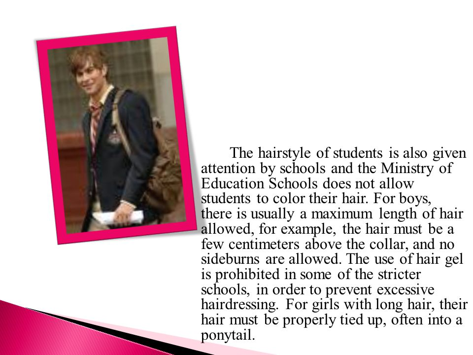 The hairstyle of students is also given attention by schools and the Ministry of Education Schools does not allow students to color their hair.
