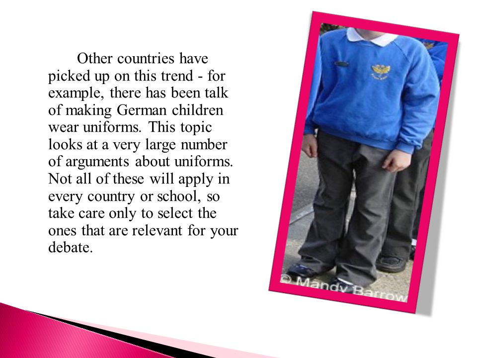 Other countries have picked up on this trend - for example, there has been talk of making German children wear uniforms.
