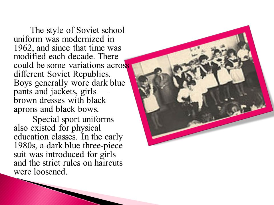The style of Soviet school uniform was modernized in 1962, and since that time was modified each decade.