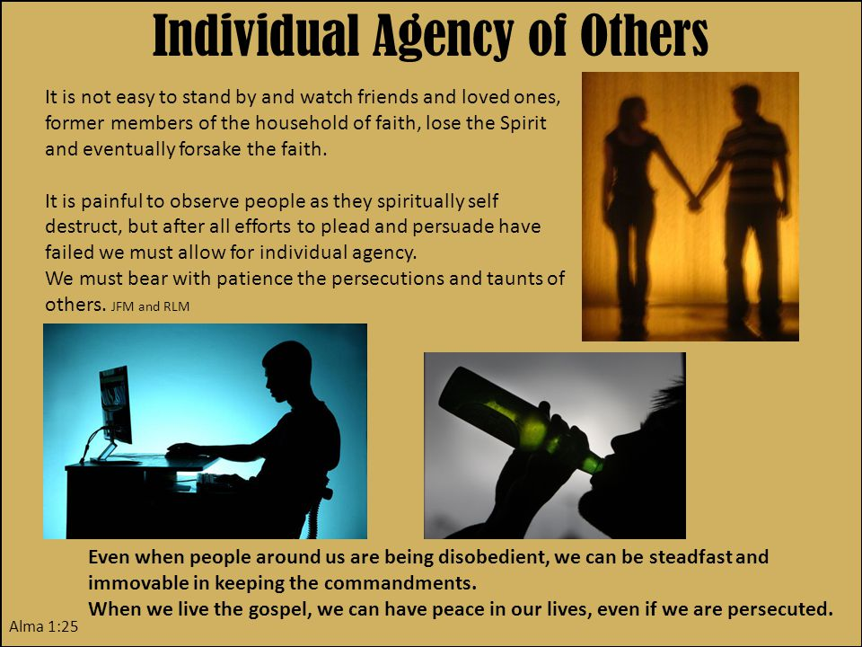 Individual Agency of Others It is not easy to stand by and watch friends and loved ones, former members of the household of faith, lose the Spirit and eventually forsake the faith.