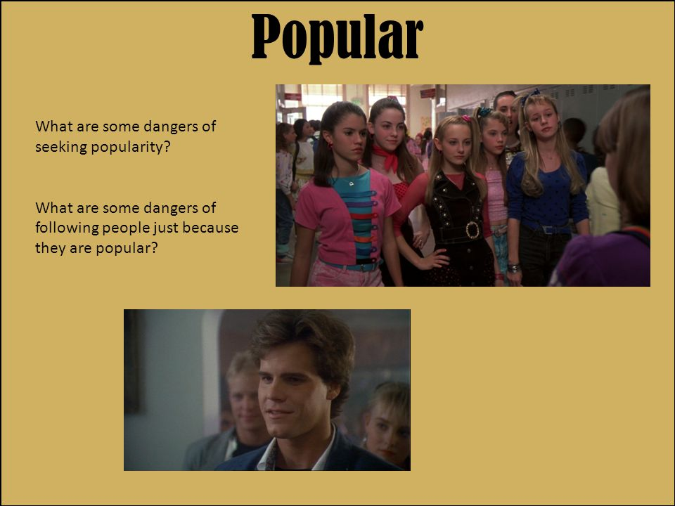 Popular What are some dangers of seeking popularity.