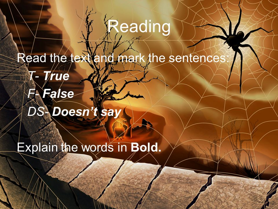 Reading Read the text and mark the sentences: T- True F- False DS- Doesn't say Explain the words in Bold.