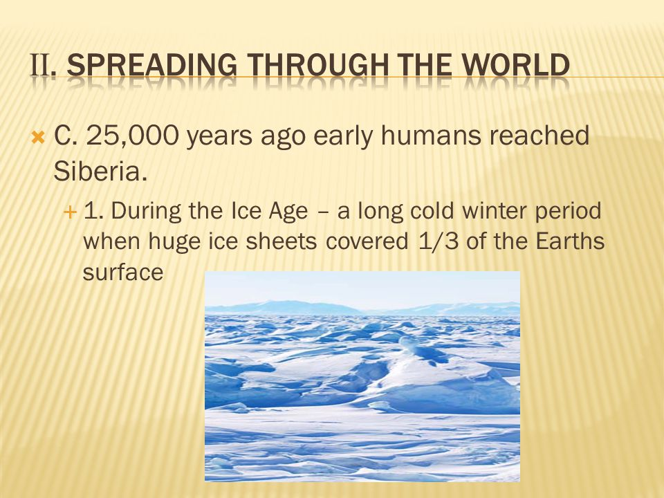  C. 25,000 years ago early humans reached Siberia.
