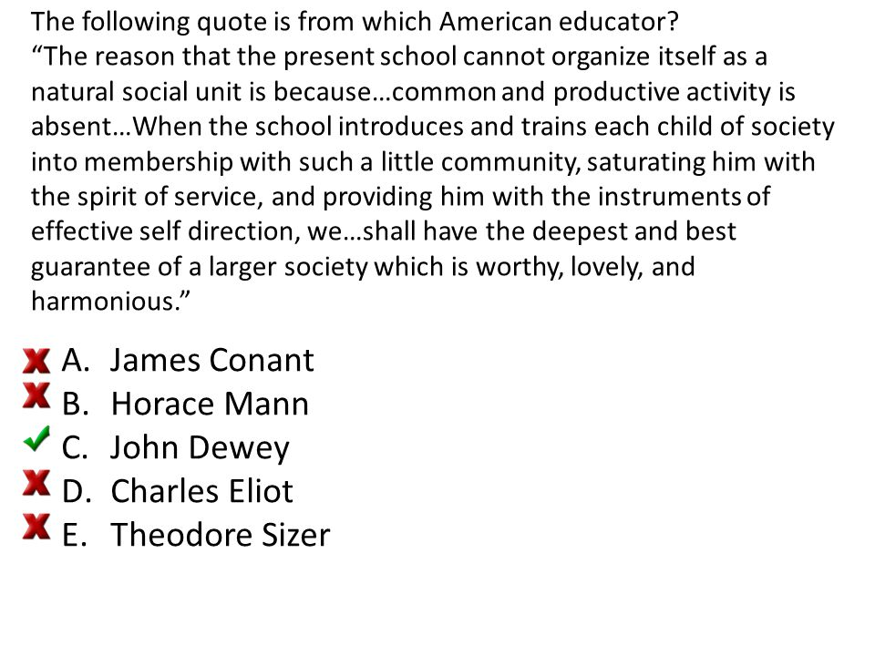 """The following quote is from which American educator? """"The reason that the present school cannot organize itself as a natural social unit is because…co"""