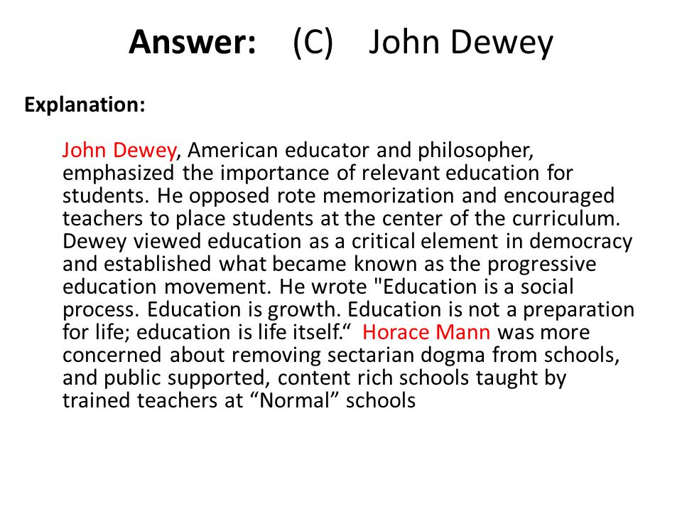 Answer: (C) John Dewey Explanation: John Dewey, American educator and philosopher, emphasized the importance of relevant education for students. He op