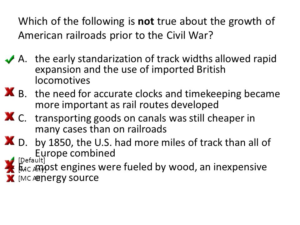 Which of the following is not true about the growth of American railroads prior to the Civil War? A.the early standarization of track widths allowed r