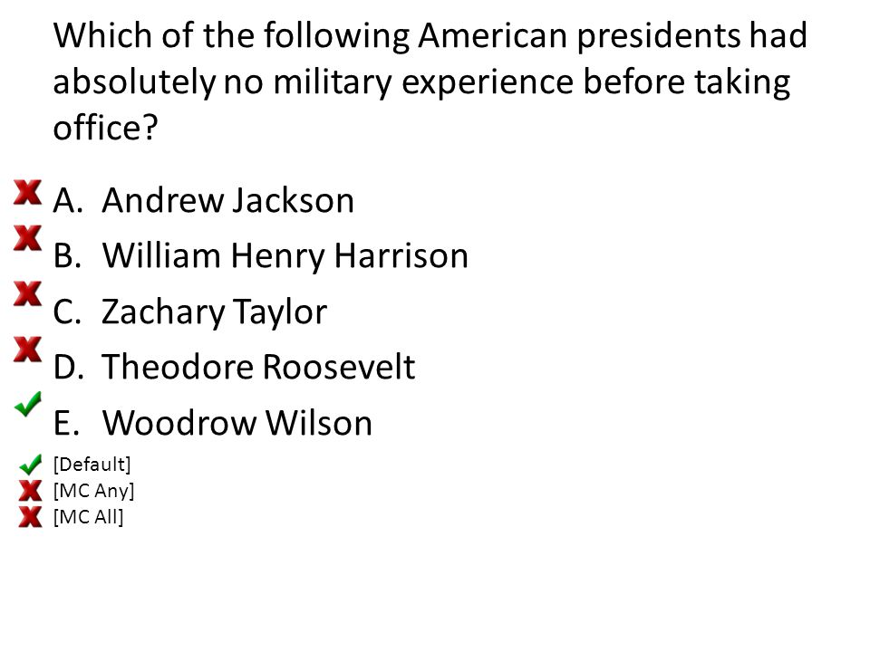 Which of the following American presidents had absolutely no military experience before taking office? A.Andrew Jackson B.William Henry Harrison C.Zac