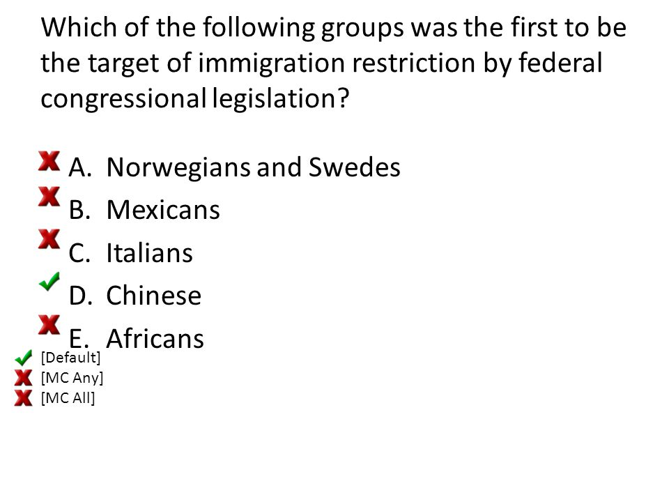 Which of the following groups was the first to be the target of immigration restriction by federal congressional legislation? A.Norwegians and Swedes