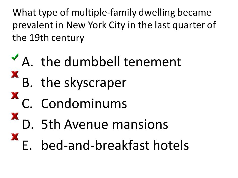 What type of multiple-family dwelling became prevalent in New York City in the last quarter of the 19th century A.the dumbbell tenement B.the skyscrap