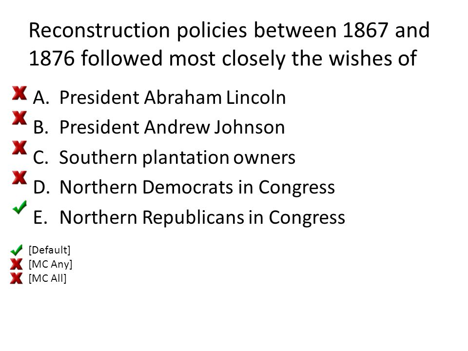 Reconstruction policies between 1867 and 1876 followed most closely the wishes of A.President Abraham Lincoln B.President Andrew Johnson C.Southern pl