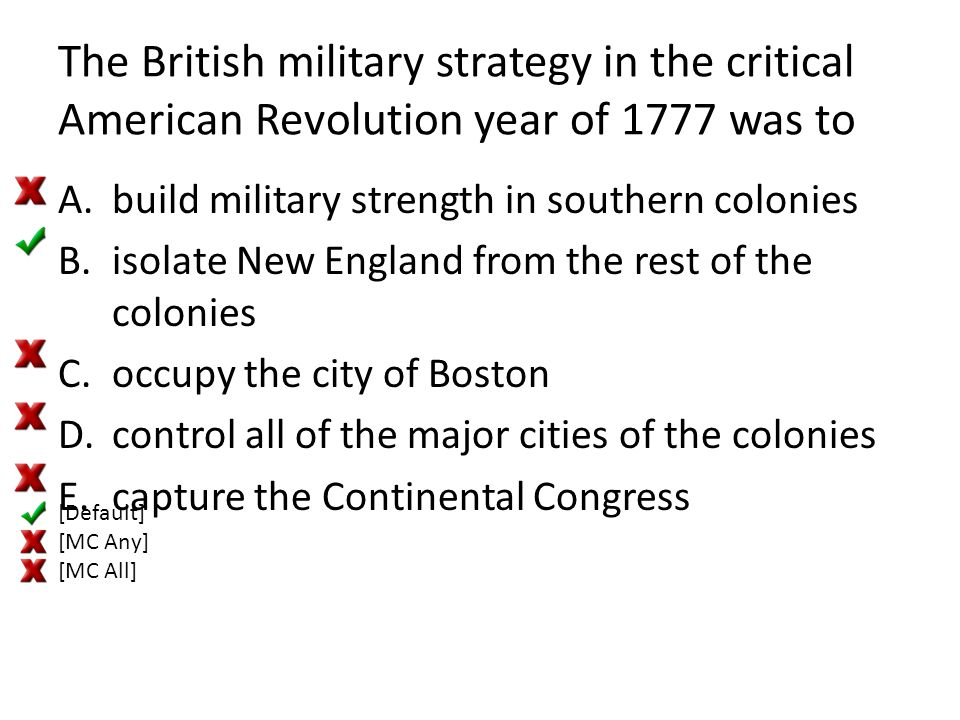 The British military strategy in the critical American Revolution year of 1777 was to A.build military strength in southern colonies B.isolate New Eng