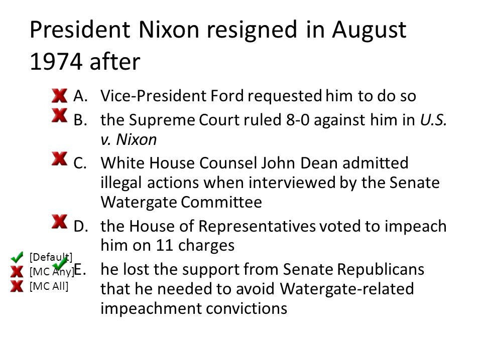 President Nixon resigned in August 1974 after A.Vice-President Ford requested him to do so B.the Supreme Court ruled 8-0 against him in U.S. v. Nixon