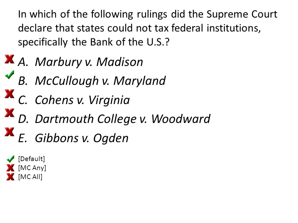 In which of the following rulings did the Supreme Court declare that states could not tax federal institutions, specifically the Bank of the U.S.? A.M