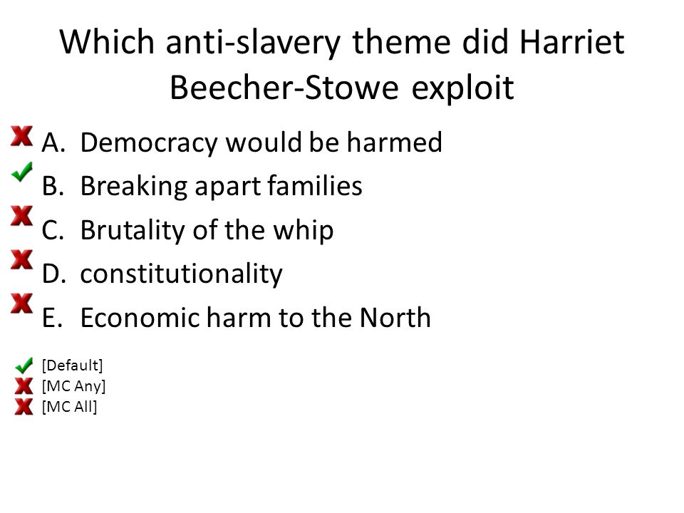 Which anti-slavery theme did Harriet Beecher-Stowe exploit A.Democracy would be harmed B.Breaking apart families C.Brutality of the whip D.constitutio