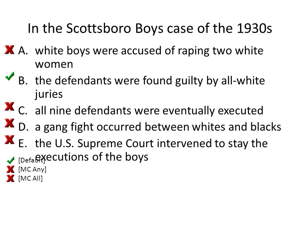 In the Scottsboro Boys case of the 1930s A.white boys were accused of raping two white women B.the defendants were found guilty by all-white juries C.