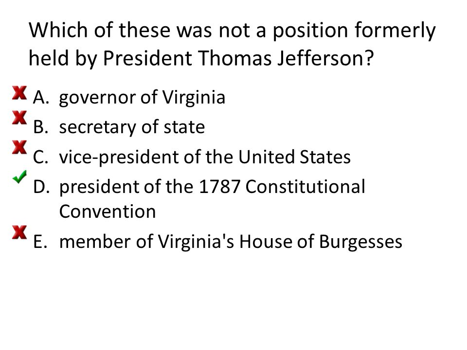 Which of these was not a position formerly held by President Thomas Jefferson? A.governor of Virginia B.secretary of state C.vice-president of the Uni