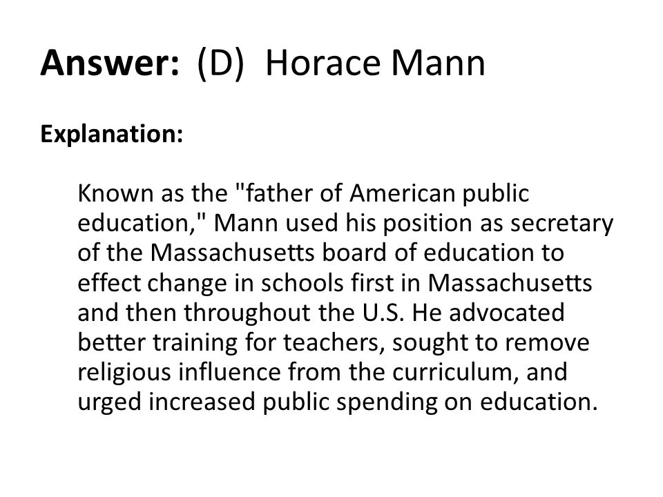 Answer: (D) Horace Mann Explanation: Known as the