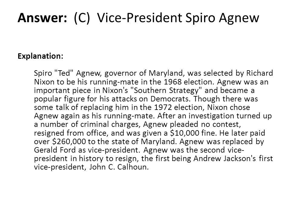 Answer: (C) Vice-President Spiro Agnew Explanation: Spiro