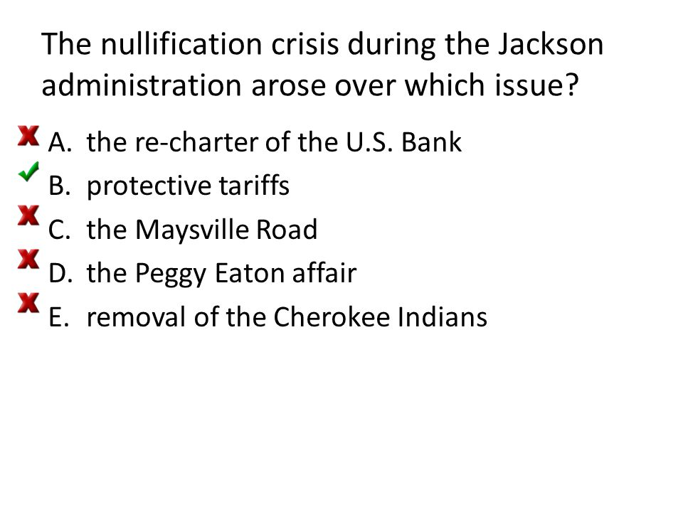 The nullification crisis during the Jackson administration arose over which issue? A.the re-charter of the U.S. Bank B.protective tariffs C.the Maysvi