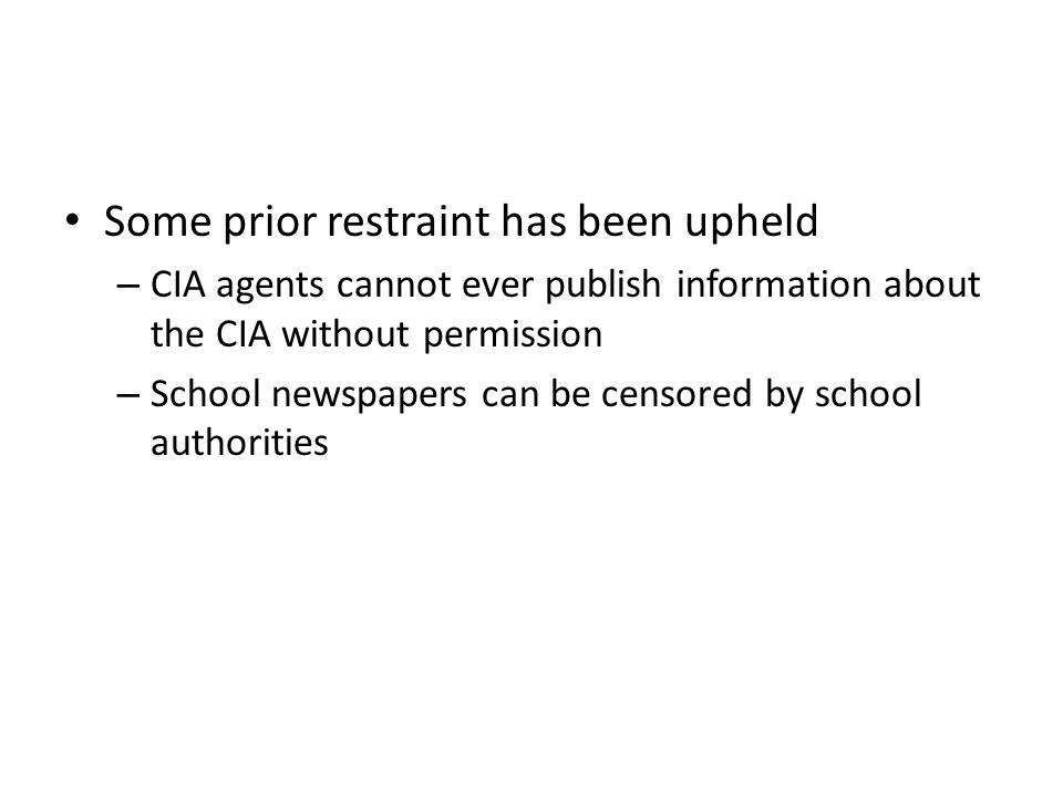 Some prior restraint has been upheld – CIA agents cannot ever publish information about the CIA without permission – School newspapers can be censored by school authorities