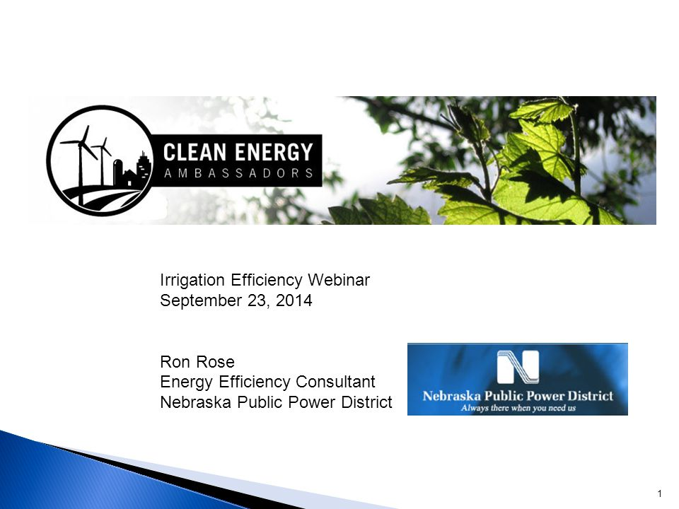 1 Irrigation Efficiency Webinar September 23, 2014 Ron Rose Energy Efficiency Consultant Nebraska Public Power District