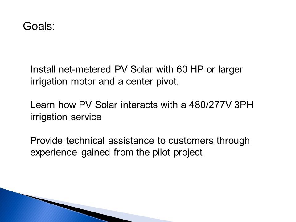 Goals: Install net-metered PV Solar with 60 HP or larger irrigation motor and a center pivot.