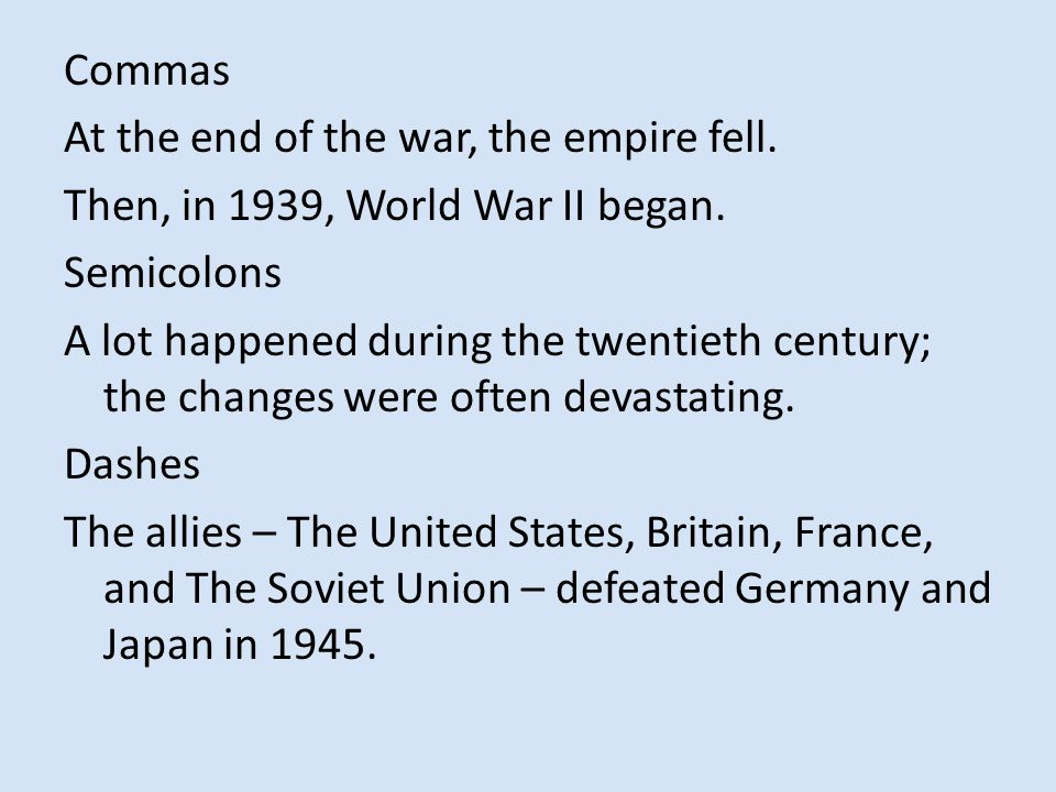 Commas At the end of the war, the empire fell. Then, in 1939, World War II began.