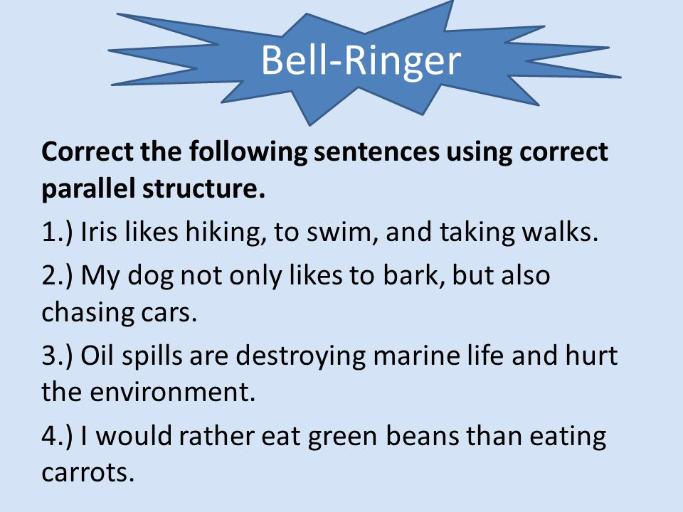Correct the following sentences using correct parallel structure.