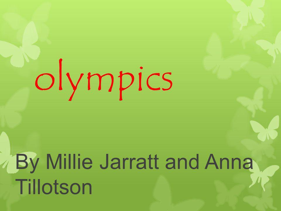 olympics By Millie Jarratt and Anna Tillotson